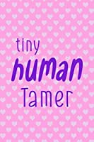 Tiny Human Tamer: Nanny Notebook Journal Composition Blank Lined Diary Notepad 120 Pages Paperback Dots