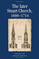 The Later Stuart Church, 1660-1714 (Politics, Culture and Society in Early Modern Britain)