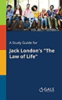 A Study Guide for Jack London's the Law of Life