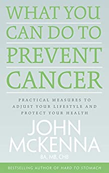What You Can Do to Prevent Cancer: Practical Measures to Adjust Your Lifestyle and Protect Your Health by [McKenna, John]