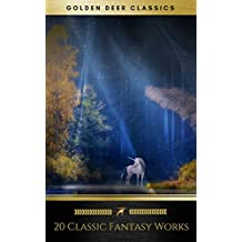 20 Classic Fantasy Works Vol. 1 (Golden Deer Classics): Peter Pan, Alice in Wonderland, The Wonderful Wizard of Oz, The Man Who Was Thursday...