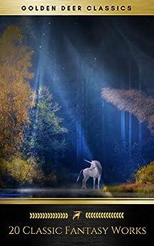 20 Classic Fantasy Works Vol. 1 (Golden Deer Classics): Peter Pan, Alice in Wonderland, The Wonderful Wizard of Oz, The Man Who Was Thursday... by [MacDonald, George, Kingsley, Charles, Golden Deer Classics, Carroll, Lewis, Morris, William, Cutcliffe Hyne, C. J., Bramah Smith, Ernest, Baum, L. Frank, Nesbit, Edith, Chesterton, G. K., Grahame, Kenneth, Hodgson, William Hope, Barrie, J.M., Lindsay, David]