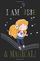 I AM 13 and Magical !! Girly Music sheet book: A sheet music For Girly Music  Lovers , Birthday & Christmas Present For Girly Music Lovers ,13 years old Gifts