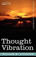 Thought Vibration Or, the Law of Attraction in the Thought World by William W. Atkinson(2006-12-01)