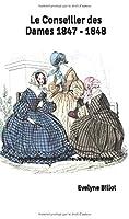 Le Conseiller des Dames 1847 - 1848: Hygiène-Beauté-Cuisine-Jardinage-Mode