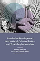 Sustainable Development, International Criminal Justice, and Treaty Implementation (Treaty Implementation for Sustainable Development)