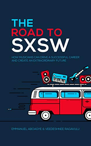 THE ROAD TO SXSW: HOW MUSICIANS CAN DRIVE A SUCCESSFUL CAREER AND CREATE AN EXTRAORDINARY FUTURE (English Edition)