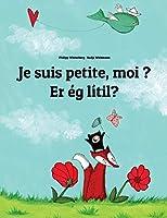 Je Suis Petite, Moi ? Er Ég Smá?: Un Livre D'images Pour Les Enfants