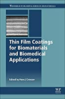 Thin Film Coatings for Biomaterials and Biomedical Applications (Woodhead Publishing Series in Biomaterials)