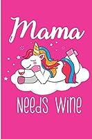 Mama Needs Wine: Wine Drinker Notebook/Journal (6 X 9)