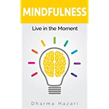 Mindfulness: How to become Present in the Moment (Practical tips and Daily Routines)