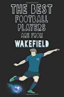 The Best Football Players are from Wakefield journal: 6*9 Lined Diary Notebook, Journal or Planner and Gift with 120 pages
