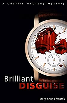 Brilliant Disguise: A Charlie McClung Mystery (The Charlie McClung Mysteries Book 1) by [Edwards, Mary Anne]