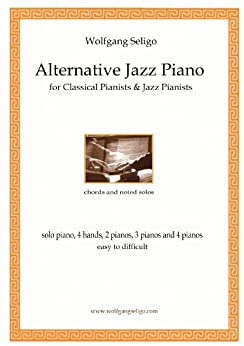 [Seligo, Wolfgang]のAlternative Jazz Piano - for Classical Pianists and Jazz Pianists (English Edition)