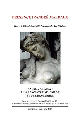 André Malraux : à la rencontre de l'image et de l'imaginaire (Présence d'André Malraux t. 11) (French Edition)