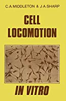 Cell Locomotion in Vitro: Techniques And Observations (Croom Helm Biology in Medicine Series)