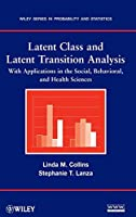 Latent Class and Latent Transition Analysis: With Applications in the Social, Behavioral, and Health Sciences (Wiley Series in Probability and Statistics)