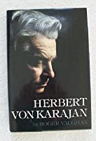 Vaughan: Herbert Von Karajan : A Biographical Portrait