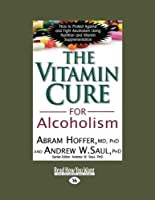 The Vitamin Cure for Alcoholism: Orthomolecular Treatment of Addictions (Read How You Want) by Abram Hoffer(2012-12-28)