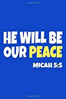 He Will Be Our Peace Micah 5:5: Blank Lined Notebook :Bible Scripture Christian Journals Gift 6x9   110 Blank  Pages   Plain White Paper   Soft Cover Book