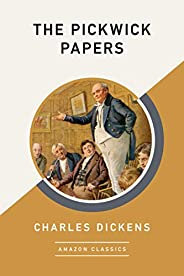 The Pickwick Papers (AmazonClassics Edition)