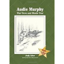 Audie Murphy: War Hero and Movie Star (Stars of Texas Series Book 5)