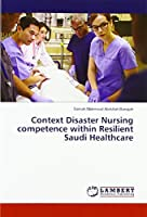 Context Disaster Nursing competence within Resilient Saudi Healthcare