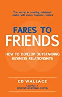 Fares to Friends: How to Develop Outstanding Business Relationships [並行輸入品]