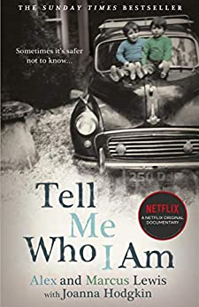 Tell Me Who I Am:  The Story Behind the Netflix Documentary: Now a major Netflix documentary by [Lewis, Alex, Marcus Lewis]