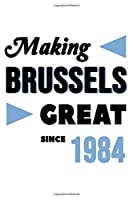 Making Brussels Great Since 1984: College Ruled Journal or Notebook (6x9 inches) with 120 pages