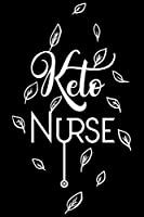 Keto Nurse: Keto diet gifts, keto diet gifts for women, gifts for keto friends 6x9 Journal Gift Notebook with 125 Lined Pages