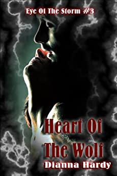 Heart Of The Wolf (Eye Of The Storm Book 3) by [Hardy, Dianna]