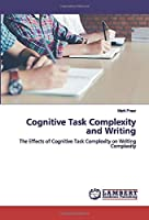 Cognitive Task Complexity and Writing: The Effects of Cognitive Task Complexity on Writing Complexity