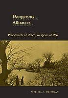 Dangerous Alliances: Proponents of Peace, Weapons of War
