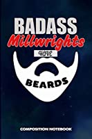 Badass Millwrights Have Beards: Composition Notebook, Funny Sarcastic Birthday Journal for Bad Ass Bearded Men to write on