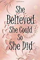 She Believed She Could So She Did: Inspirational Quote Composition Notebook,Diary Beautiful Book Journal for Women and Girls