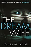 The Dream Wife: The gripping new psychological thriller with a twist you won't see coming
