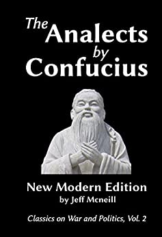 The Analects by Confucius: New Modern Edition (Classics on War and Politics Book 2) by [Confucius]