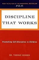 Discipline That Works: Promoting Self-Discipline in Children (Plume)