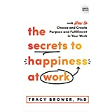 The Secrets to Happiness at Work: How to Choose and Create Purpose and Fulfillment in Your Work (Ignite Reads) (English Editi