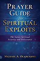Prayer Guide for Spiritual Exploits: The Saints Spiritual Security & Deliverance
