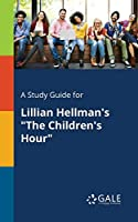A Study Guide for Lillian Hellman's the Children's Hour