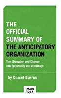The Official Summary of The Anticipatory Organization: by Daniel Burrus [並行輸入品]