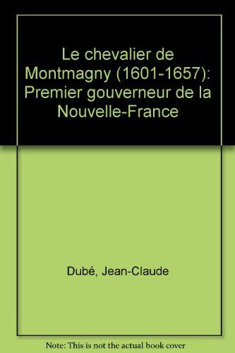 Le Chevalier de Montmagny, 1601-1657, premier gouverneur de la Nouvelle France