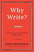 Why Write?: A Master Class on the Art of Writing and Why It Matters