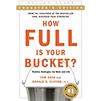 How Full Is Your Bucket?: Positive Strategies for Work and Life: Educator's Edition How Full Is You