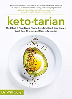 Ketotarian: The (Mostly) Plant-based Plan to Burn Fat, Boost Energy, Crush Cravings and Calm Inflammation by [Cole, Will]