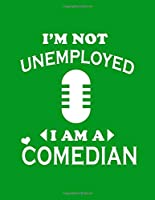 I'm Not Unemployed I'm A Comedian:  Stand Up Comedy Notebook (Paperback , Green Cover) A Journal for StandUp Comedians, Comedy Writers,Copywriters - Basically anyone Connected to Comedy to help them brainstorm & create humor: gag gift