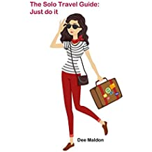 The Solo Travel Guide: Just Do It