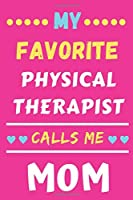 My Favorite Physical Therapist Calls Me Mom: lined notebook,Physical Therapist gift